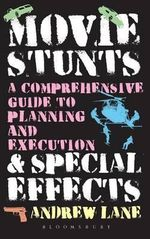Movie Stunts & Special Effects : A Comprehensive Guide to Planning and Execution - Andrew Lane
