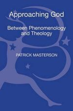 Approaching God : Between Phenomenology and Theology - Patrick Masterson