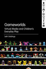 Gameworlds : Virtual Media and Children's Everyday Play - Seth Giddings
