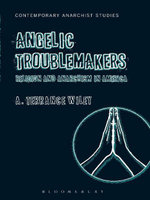 Angelic Troublemakers : Religion and Anarchism in America - A. Terrance Wiley
