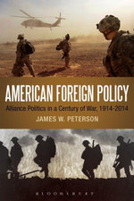 American Foreign Policy : Alliance Politics in a Century of War, 1914-2014 - James W. Peterson