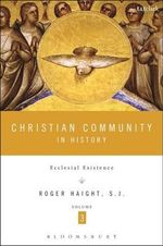 Christian Community in History: Volume 3 : Ecclesial Existence - Roger D. Haight