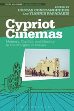 Cypriot Cinemas : Memory, Conflict, and Identity in the Margins of Europe