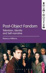 Post-Object Fandom : Television, Identity and Self-Narrative - Rebecca Williams