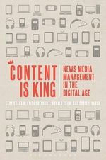 Content is King : News Media Management in the Digital Age - Gary Graham