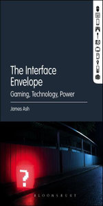 The Interface Envelope : Gaming, Technology, Power - James Ash