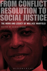 From Conflict Resolution to Social Justice : The Work and Legacy of Wallace Warfield