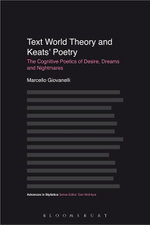 Text World Theory and Keats' Poetry : The Cognitive Poetics of Desire, Dreams and Nightmares - Marcello Giovanelli