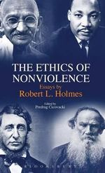 The Ethics of Nonviolence : Essays by Robert L. Holmes