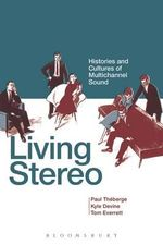 Living Stereo : Histories and Cultures of Multichannel Sound