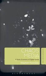 Chaos Media : A Sonic Economy of Digital Space - Stephen Kennedy