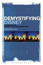 Demystifying Disney : A History of Disney Feature Animation - Chris Pallant