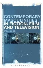 Contemporary Masculinities in Fiction, Film and Television - Brian Baker