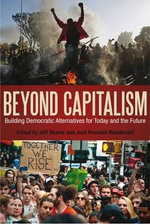 Beyond Capitalism : Building Democratic Alternatives for Today and the Future