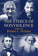 The Ethics of Nonviolence : Essays by Robert L. Holmes - Robert L. Holmes