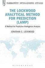 The Lockwood Analytical Method for Prediction (LAMP) : A Method for Predictive Intelligence Analysis - Jonathan S. Lockwood
