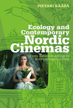 Ecology and Contemporary Nordic Cinemas : From Nation-building to Ecocosmopolitanism - Pietari K¿¿p¿