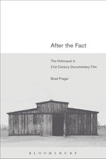 After the Fact : The Holocaust in Twenty-First Century Documentary Film - Brad Prager