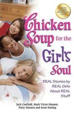 Chicken Soup for the Girl's Soul : Real Stories by Real Girls about Real Stuff - Jack Canfield