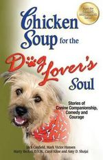 Chicken Soup for the Dog Lover's Soul : Stories of Canine Companionship, Comedy and Courage - Jack Canfield