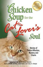 Chicken Soup for the Cat Lover's Soul : Stories of Feline Affection, Mystery and Charm - Jack Canfield