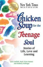 Chicken Soup for the Teenage Soul : Stories of Life, Love and Learning - Jack Canfield