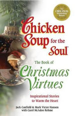 Chicken Soup for the Soul the Book of Christmas Virtues : Inspirational Stories to Warm the Heart - Jack Canfield