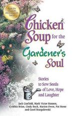 Chicken Soup for the Gardener's Soul : Stories to Sow Seeds of Love, Hope and Laughter - Jack Canfield