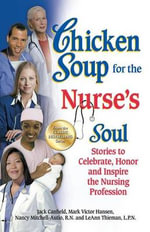 Chicken Soup for the Nurse's Soul : Stories to Celebrate, Honor and Inspire the Nursing Profession - Jack Canfield