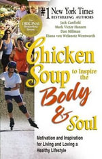 Chicken Soup to Inspire the Body and Soul : Motivation and Inspiration for Living and Loving a Healthy Lifestyle - Jack Canfield