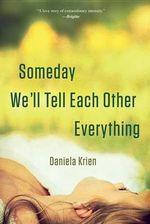 Someday We'll Tell Each Other Everything - Daniela Krien