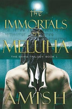 The Immortals of Meluha : The Shiva Trilogy: Book 1 - Amish Tripathi