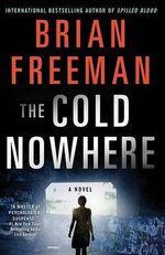 The Cold Nowhere : A Jonathan Stride Novel - Brian Freeman