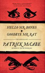 Hello Mr. Bones & Goodbye Mr. Rat - Patrick McCabe