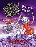 Frightfully Friendly Ghosties : Phantom Pirates - Daren King