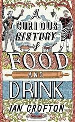 A Curious History of Food and Drink - Ian Crofton