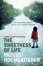 The Sweetness of Life - Paulus Hochgatterer