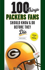 100 Things Packers Fans Should Know & Do Before They Die - Rob Reischel