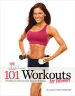 101 Workouts For Women : Everything You Need to Get a Lean, Strong, and Fit Physique - Muscle & Fitness Hers