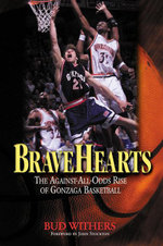 Bravehearts : The Against-All-Odds Rise of Gonzaga Basketball - Bud Withers