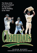 Champions : The Story of the First Two Oakland A's Dynastiesand the Building of the Third - Glenn Dickey