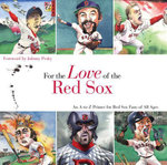 For the Love of the Red Sox : An A-To-Z Primer for Red Sox Fans of All Ages - Frederick C. Klein