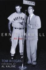 Ernie Harwell : My 60 Years in Baseball - Tom Keegan