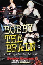 Bobby the Brain : Wrestling's Bad Boy Tells All - Bob Heenan