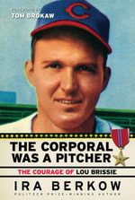 The Corporal Was a Pitcher : The Courage of Lou Brissie - Ira Berkow