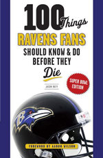 100 Things Ravens Fans Should Know & Do Before They Die - Jason Butt