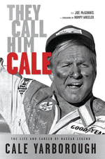 They Call Him Cale : The Life and Career of NASCAR Legend Cale Yarborough - Joe McGinnis