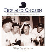 Few and Chosen Yankees : Defining Yankee Greatness Across the Eras - Whitey Ford