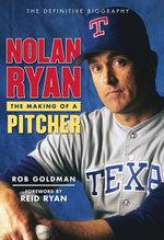 Nolan Ryan : The Making of a Pitcher - Rob Goldman
