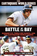 Battle of the Bay : Bashing A's, Thrilling Giants, and the Earthquake World Series - Gary Peterson
